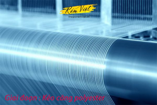 Giai đoạn Kéo căng polyester trong quá trình sản xuất